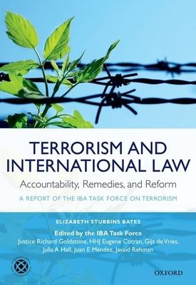 Terrorism and International Law: Accountability, Remedies, and Reform: A Report of the IBA Task Force on Terrorism - Bates, Elizabeth Stubbins, and Task Force on Terrorism IBA, and Goldstone, Richard