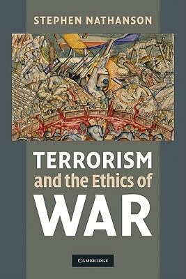 Terrorism and the Ethics of War - Nathanson, Stephen
