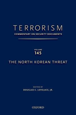 TERRORISM: COMMENTARY ON SECURITY DOCUMENTS VOLUME 145: The North Korean Threat - Lovelace, Douglas C., Jr. (Editor)