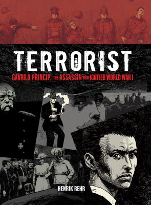 Terrorist: Gavrilo Princip, the Assassin Who Ignited World War I - Rehr, Henrik