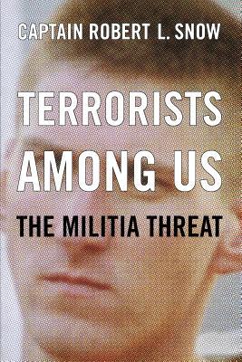 Terrorists Among Us: The Militia Threat - Snow, Robert L, Captain
