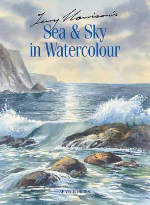 Terry Harrison's Sea & Sky in Watercolour - Harrison, Terry