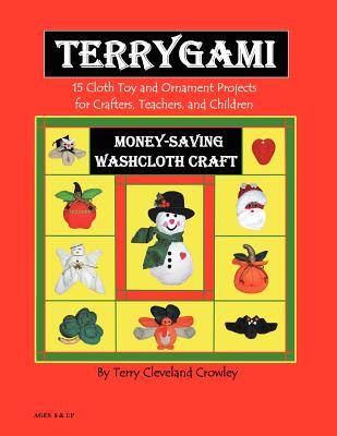 Terygami, 15 Cloth Toy and Ornament Projects for Crafters, Teachers, and Children - Crowley, Terry Cleveland