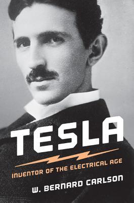 Tesla: Inventor of the Electrical Age - Carlson, W Bernard
