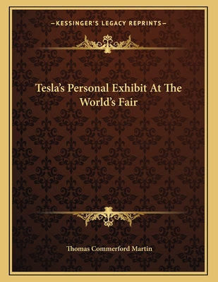Tesla's Personal Exhibit at the World's Fair - Martin, Thomas Commerford