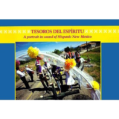 Tesoros del Espiritu/Treasures Of The Spirit: A Portrait In Sound Of Hispanic New Mexico - Lamadrid, Enrique R (Compiled by)