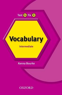 Test it, Fix it: Intermediate: Vocabulary - Bourke, Kenna, and Maris, Amanda