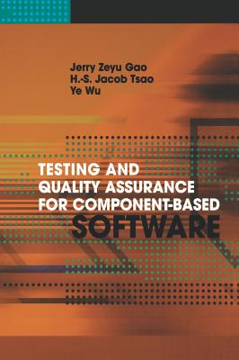 Testing and Quality Assurance for Component-Based Software - Gao, Jerry Zeyu, and Tsao, H S Jacob, and Wu, Ye