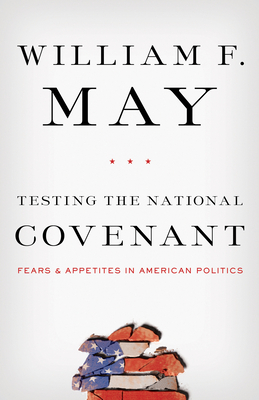 Testing the National Covenant: Fears and Appetites in American Politics - May, William F.