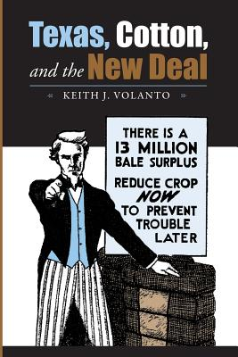 Texas, Cotton, and the New Deal - Volanto, Keith J
