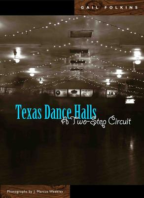 Texas Dance Halls: A Two-Step Circuit - Folkins, Gail Louise