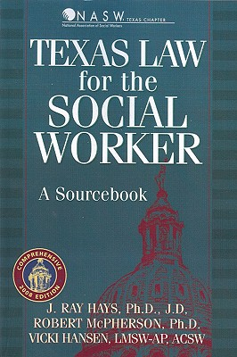 Texas Law for the Social Worker: A Sourcebook - Hays, J
