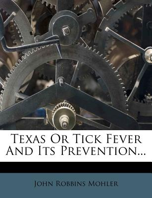 Texas or Tick Fever and Its Prevention - Mohler, John Robbins