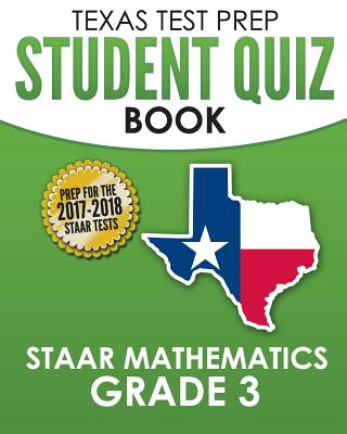 Texas Test Prep Student Quiz Book Staar Mathematics Grade 3: Complete Coverage of the Revised Teks Standards - Test Master Press Texas