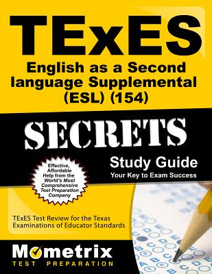 TExES English as a Second Language Supplemental (Esl) (154) Secrets Study Guide: TExES Test Review for the Texas Examinations of Educator Standards - Texes Exam Secrets Test Prep (Editor)