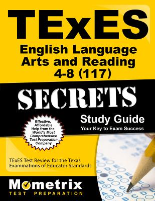 TExES English Language Arts and Reading 4-8 (117) Secrets Study Guide: TExES Test Review for the Texas Examinations of Educator Standards - Texes Exam Secrets Test Prep (Editor)