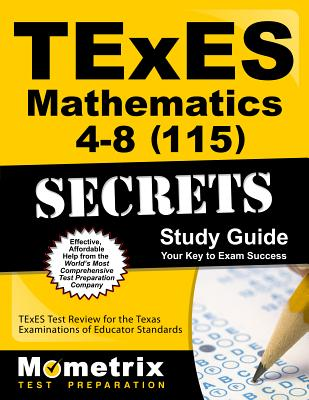 TExES Mathematics 4-8 (115) Secrets Study Guide: TExES Test Review for the Texas Examinations of Educator Standards - Texes Exam Secrets Test Prep (Editor)