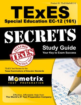 TExES Special Education Ec-12 (161) Secrets Study Guide: TExES Test Review for the Texas Examinations of Educator Standards - Texes Exam Secrets Test Prep (Editor)