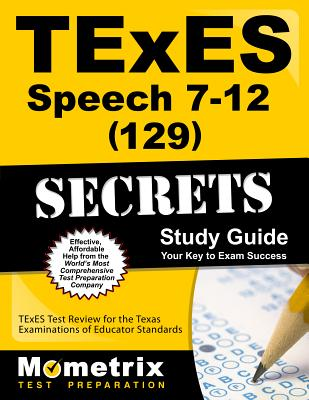 TExES Speech 7-12 (129) Secrets Study Guide: TExES Test Review for the Texas Examinations of Educator Standards - Texes Exam Secrets Test Prep (Editor)