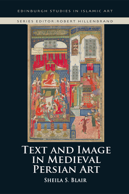 Text and Image in Medieval Persian Art - Blair, Sheila, Professor