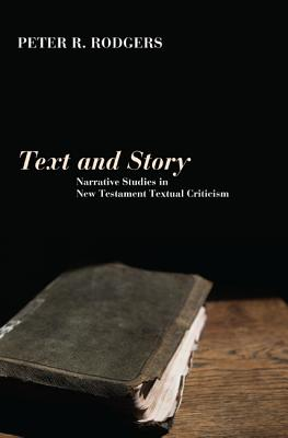 Text and Story: Narrative Studies in New Testament Textual Criticism - Rodgers, Peter R