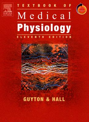 Textbook of Medical Physiology - Guyton, Arthur C, and Hall, John E