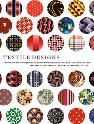 Textile Designs: Two Hundred Years of European and American Patterns Organized by Motif, Style, Color, Layout, and Period - Meller, Susan, and Elffers, Joost
