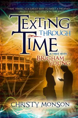 Texting Through Time: A Trek with Brigham Young - Monson, Christy