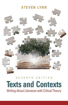 Texts and Contexts: Writing About Literature with Critical Theory - Lynn, Steven J.