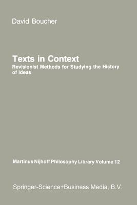 Texts in Context: Revisionist Methods for Studying the History of Ideas - Boucher, David