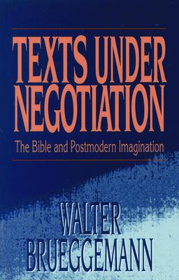 Texts Under Negotiation - Brueggemann, Walter, Dr.