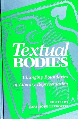 Textual Bodies: Changing Boundaries of Literary Representation - Lefkovitz, Lori Hope, PhD (Editor)