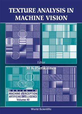 Texture Analysis in Machine Vision - Pietikainen, Matti K (Editor)