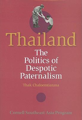 Thailand: The Politics of Despotic Paternalism - Chaloemtiarana, Thak