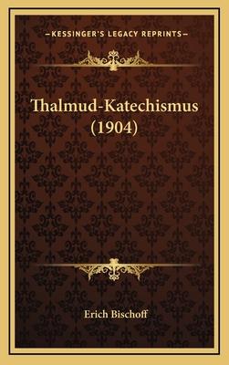 Thalmud-Katechismus (1904) Thalmud-Katechismus (1904) - Bischoff, Erich