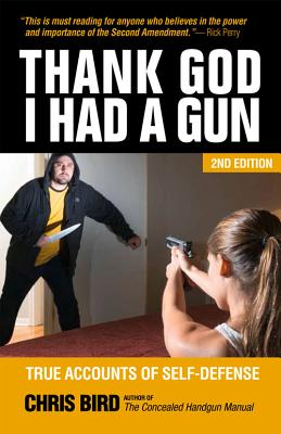 Thank God I Had a Gun: True Accounts of Self-Defense - Bird, Chris
