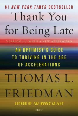 Thank You for Being Late: An Optimist's Guide to Thriving in the Age of Accelerations (Version 2.0, with a New Afterword) - Friedman, Thomas L