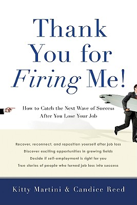 Thank You for Firing Me!: How to Catch the Next Wave of Success After You Lose Your Job - Martini, Kitty, and Reed, Candice