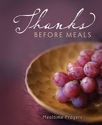 Thanks Before Meals: Mealtime Prayers - Zondervan Publishing (Creator)