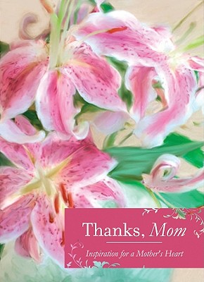 Thanks, Mom: Inspiration for a Mother's Heart - Barbour Publishing (Creator)