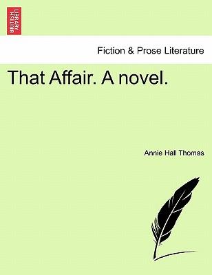That Affair. a Novel. - Thomas, Annie Hall