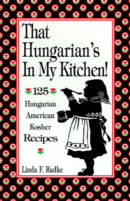 That Hungarian's in My Kitchen: 125 Hungarian American Kosher Recipes - Radke, Linda, and Hawkins, Mary E (Editor), and Weiss, Sylvia M (Preface by)