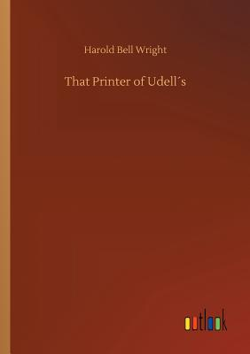 That Printer of Udell´s - Wright, Harold Bell