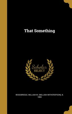 That Something - Woodbridge, William W (William Withersp (Creator)