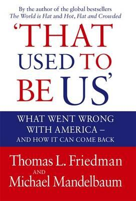 That Used to be Us: What Went Wrong with America? And How it Can Come Back - Friedman, Thomas L., and Mandelbaum, Michael