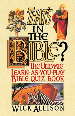 That's in the Bible?: The Ultimate Learn-As-You-Play Bible Quizbook - Allison, Wick