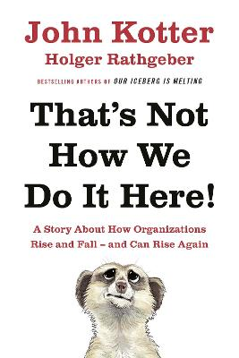That's Not How We Do It Here!: A Story About How Organizations Rise, Fall - and Can Rise Again - Kotter, John, and Rathgeber, Holger