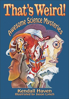 Thats Weird!: Awesome Science Mysteries - Haven, Kendall
