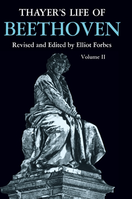 Thayer's Life of Beethoven, Part II - Forbes, Elliot (Editor)
