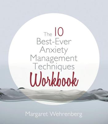 The 10 Best-Ever Anxiety Management Techniques Workbook - Wehrenberg, Margaret, Psy